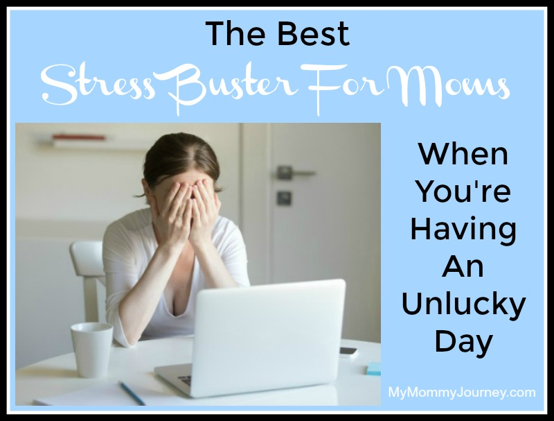 Best Stress Buster For Moms When You're Having An Unlucky Day