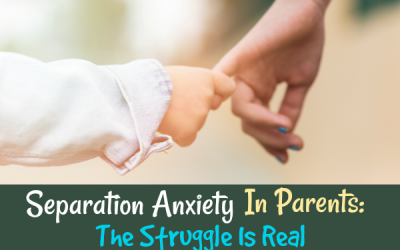 Separation Anxiety In Parents: The Struggle Is Real